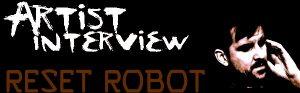 RESET ROBOT INTERVIEW